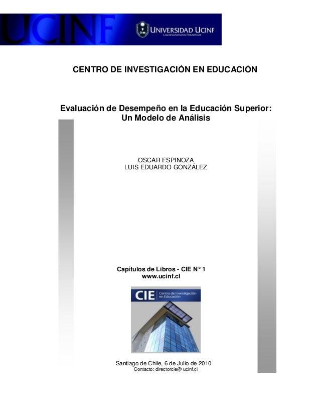 CENTRO DE INVESTIGACIÓN EN EDUCACIÓNEvaluación de Desempeño en la Educación Superior:Un Modelo de AnálisisOSCAR ESPINOZALU...