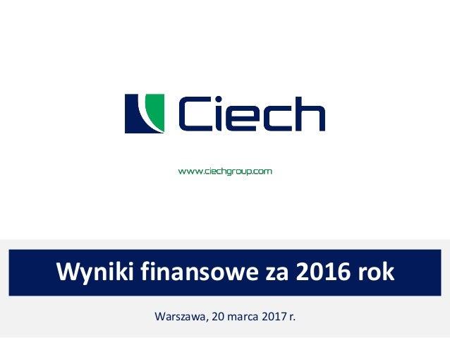 Wyniki finansowe za 2016 rok Warszawa, 20 marca 2017 r.