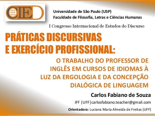 Universidade de São Paulo (USP) Faculdade de Filosofia, Letras e Ciências Humanas PRÁTICAS DISCURSIVAS E EXERCÍCIO PROFISS...