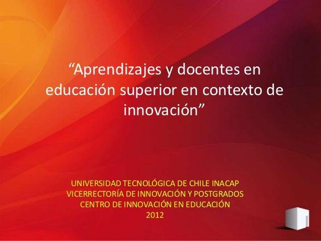 """""""Aprendizajes y docentes eneducación superior en contexto de           innovación""""   UNIVERSIDAD TECNOLÓGICA DE CHILE INAC..."""