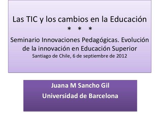 Las TIC y los cambios en la Educación                * * *Seminario Innovaciones Pedagógicas. Evolución   de la innovación...