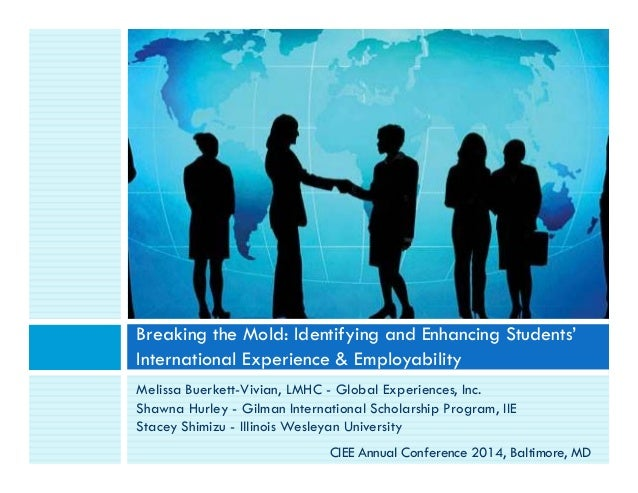 Breaking the Mold: Identifying and Enhancing Students'  International Experience & Employability  Melissa Buerkett-Vivian,...