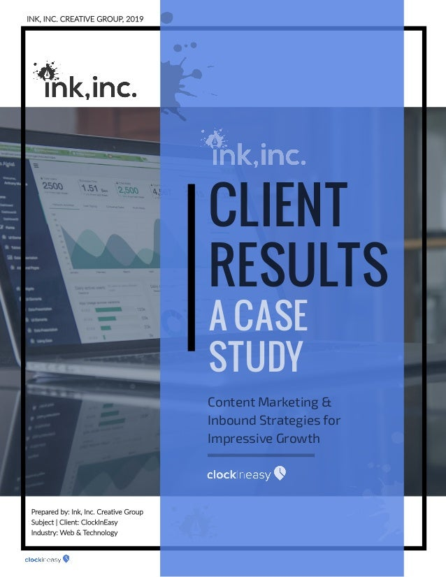 CLIENT RESULTS A CASE STUDY Content Marketing & Inbound Strategies for Impressive Growth INK, INC. CREATIVE GROUP, 2019 Pr...