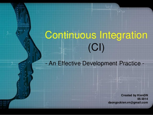 Continuous Integration (CI) - An Effective Development Practice - Created by KienDN 05/2014 daongockien.vn@gmail.com