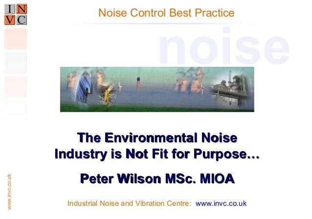 www.invc.co.uk  Noise Control Best Practice noise  TThhee EEnnvviirroonnmmeennttaall NNooiissee  IInndduussttrryy iiss NNo...