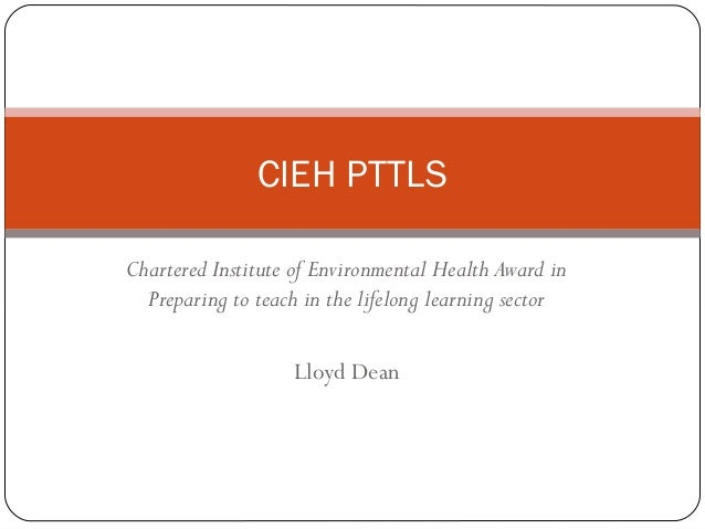 CIEH PTTLS Chartered Institute of Environmental Health Award in Preparing to teach in the lifelong learning sector Lloyd D...