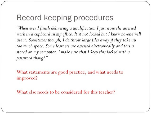 ptlls record keeping Learners explain the need for keeping records of assessment of learning  summarise the requirements for keeping records of assessment in an  organisation.