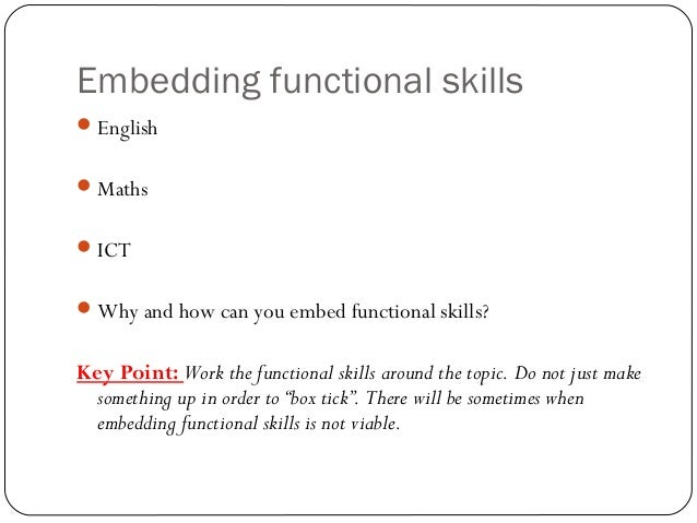 explain how to embed functional skills Theory task 5-embedding functional skills  functional skill have been introduced by the government to help develop and gain confidence in using these skills during.