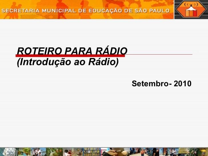 ROTEIRO PARA RÁDIO (Introdução ao Rádio) Setembro- 2010