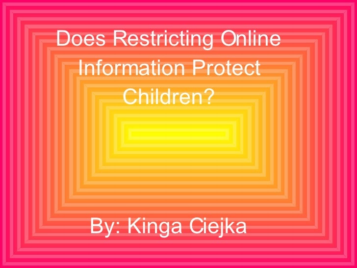 Does Restricting Online Information Protect Children? By: Kinga Ciejka