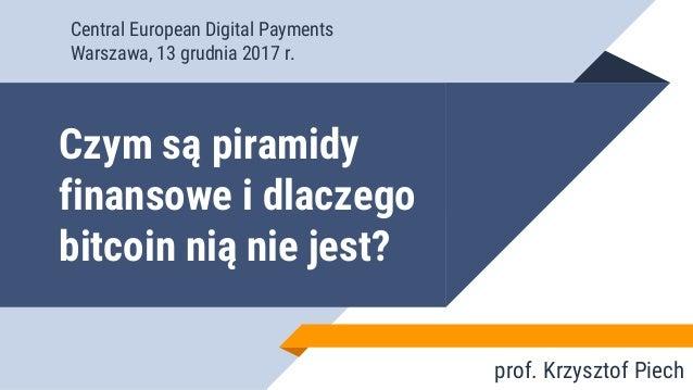 Czym są piramidy finansowe i dlaczego bitcoin nią nie jest? prof. Krzysztof Piech Central European Digital Payments Warsza...