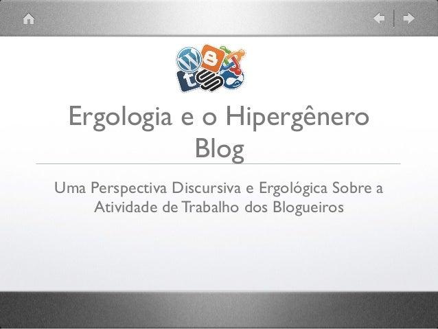 Ergologia e o Hipergênero  Blog  Uma Perspectiva Discursiva e Ergológica Sobre a  Atividade de Trabalho dos Blogueiros