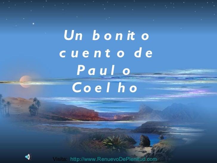 Un bonito cuento de Paulo  Coelho   Visita:  http:// www.RenuevoDePlenitud.com