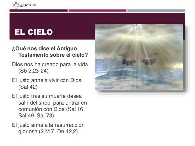 EL CIELO ¿Qué nos dice el Antiguo Testamento sobre el cielo? Dios nos ha creado para la vida (Sb 2,23-24) El justo anhela ...