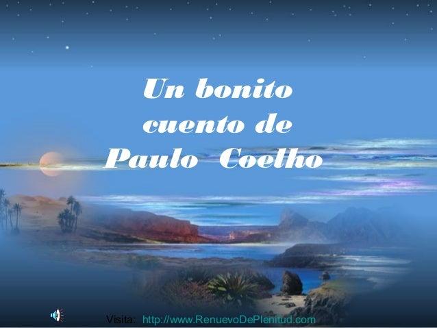 Un bonito cuento de Paulo Coelho  Visita: http://www.RenuevoDePlenitud.com