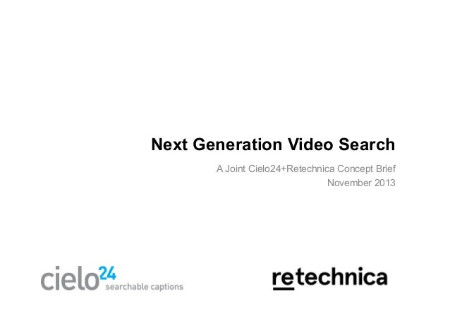 Next Generation Video Search A Joint Cielo24+Retechnica Concept Brief November 2013