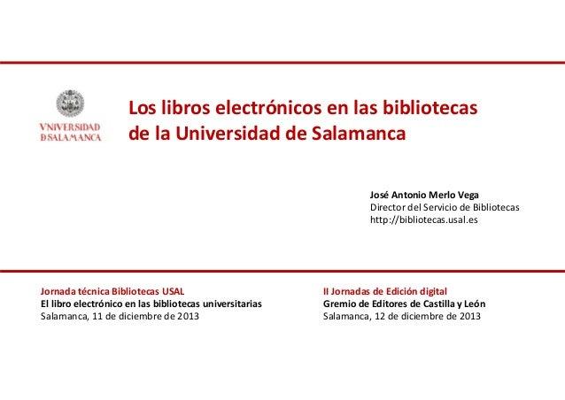 Loslibroselectrónicosenlasbibliotecas delaUniversidaddeSalamanca JoséAntonioMerloVega DirectordelServiciode...
