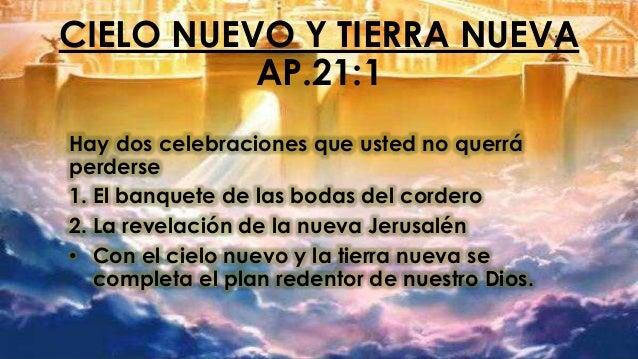 CIELO NUEVO Y TIERRA NUEVA AP.21:1 Hay dos celebraciones que usted no querrá perderse 1. El banquete de las bodas del cord...