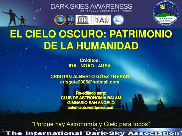 EL CIELO OSCURO: PATRIMONIO DE LA HUMANIDAD Créditos: IDA - NOAO - AURA  CRISTIAN ALBERTO GÓEZ THERÁN crisgote2005@hotmail...