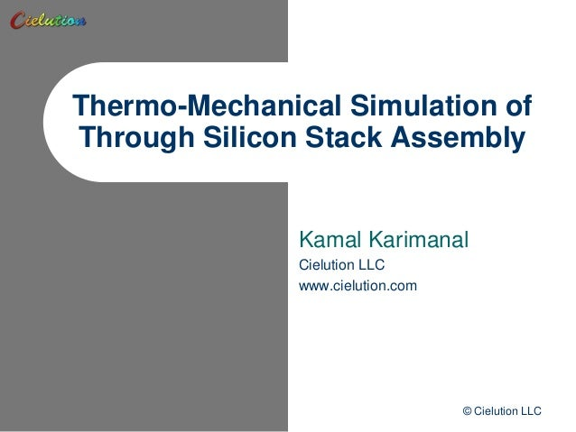 Thermo-Mechanical Simulation ofThrough Silicon Stack Assembly               Kamal Karimanal               Cielution LLC   ...
