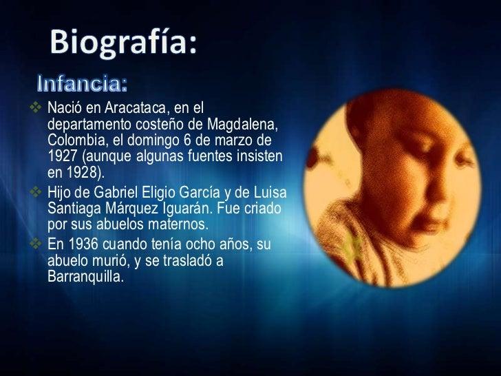  Nació en Aracataca, en el  departamento costeño de Magdalena,  Colombia, el domingo 6 de marzo de  1927 (aunque algunas ...