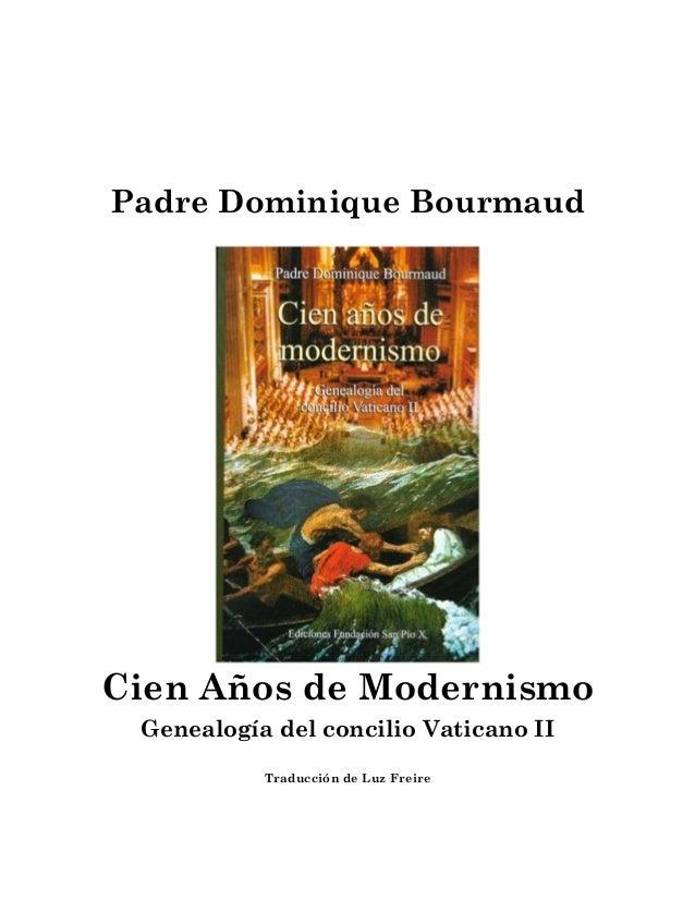 Padre Dominique BourmaudCien Años de Modernismo Genealogía del concilio Vaticano II           Traducción de Luz Freire