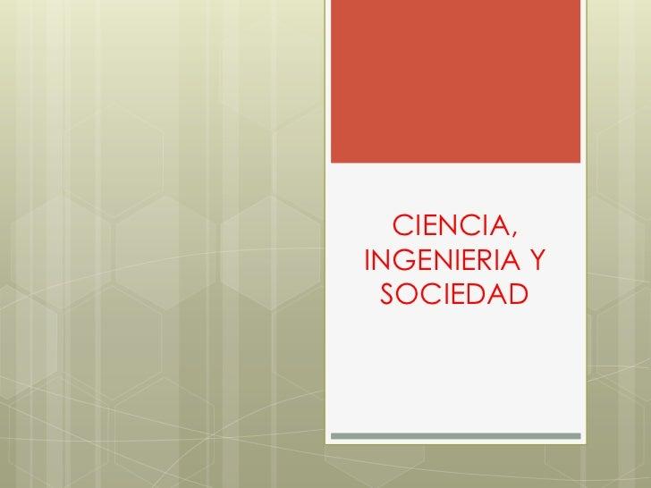 CIENCIA,INGENIERIA Y SOCIEDAD<br />