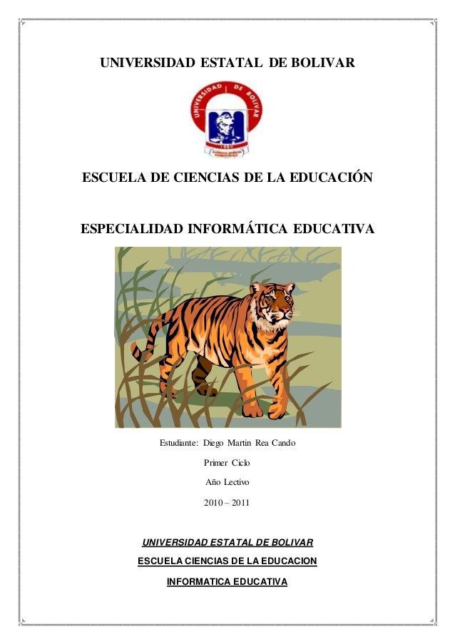 UNIVERSIDAD ESTATAL DE BOLIVAR ESCUELA DE CIENCIAS DE LA EDUCACIÓN ESPECIALIDAD INFORMÁTICA EDUCATIVA Estudiante: Diego Ma...