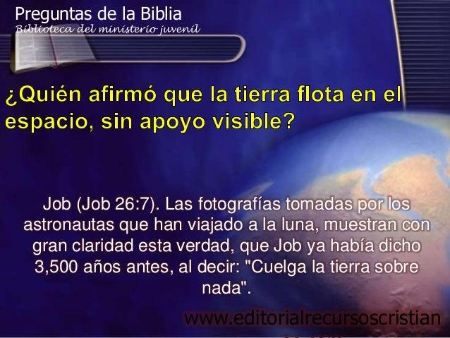 Preguntas de la BibliaBiblioteca del ministerio juvenil   Job (Job 26:7). Las fotografías tomadas por los astronautas que ...