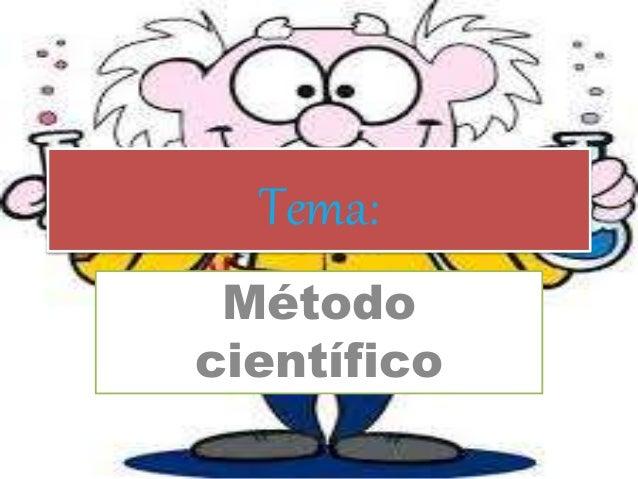 Tema:  Método  científico