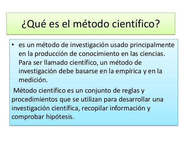 ¿Qué es el método científico?  • es un método de investigación usado principalmente  en la producción de conocimiento en l...