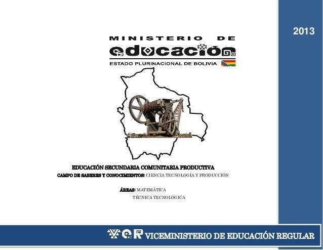 2013  EDUCACIÓN SECUNDARIA COMUNITARIA PRODUCTIVA CAMPO DE SABERES Y CONOCIMIENTOS: CIENCIA TECNOLOGÍA Y PRODUCCIÓN ÁREAS:...