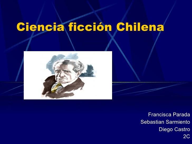 Ciencia ficción Chilena Francisca Parada Sebastian Sarmiento Diego Castro 2C