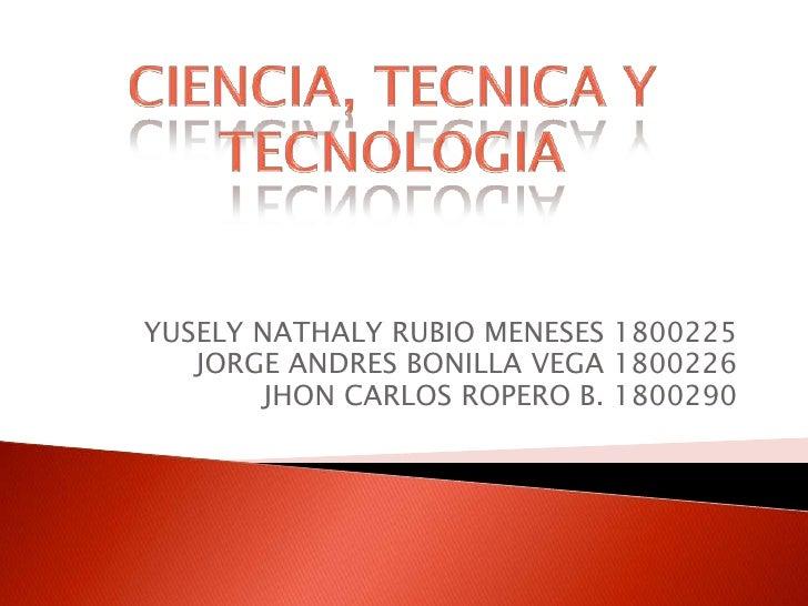 YUSELY NATHALY RUBIO MENESES 1800225<br />JORGE ANDRES BONILLA VEGA 1800226<br />JHON CARLOS ROPERO B. 1800290<br />CIENCI...