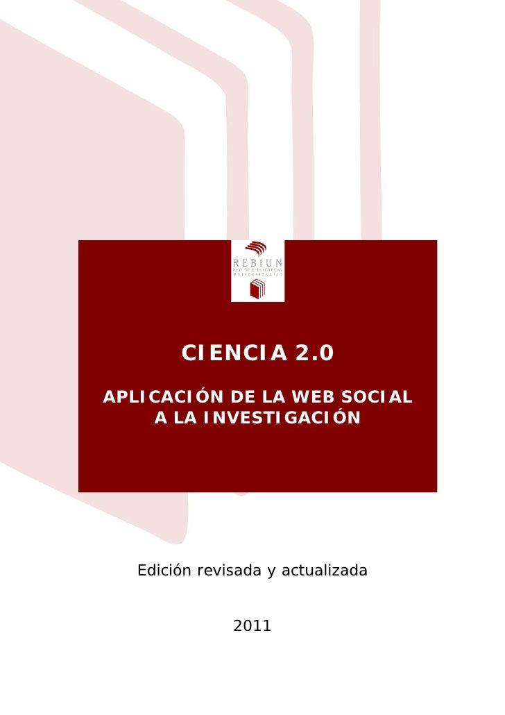 CIENCIA 2.0APLICACIÓN DE LA WEB SOCIAL    A LA INVESTIGACIÓN  Edición revisada y actualizada              2011