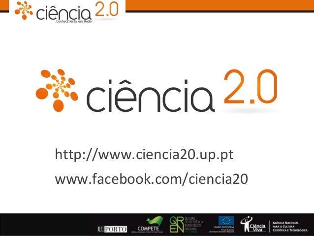 http://www.ciencia20.up.ptwww.facebook.com/ciencia20
