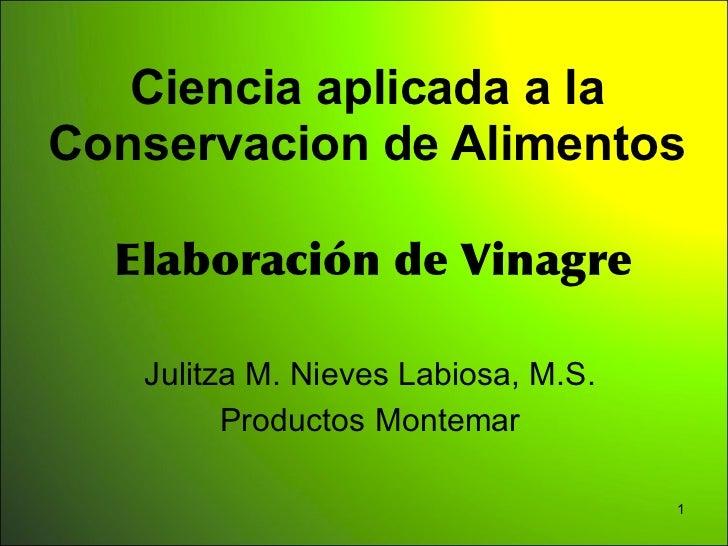 Ciencia aplicada a laConservacion de Alimentos                           Julitza M. Nieves Labiosa, M.S.         Product...