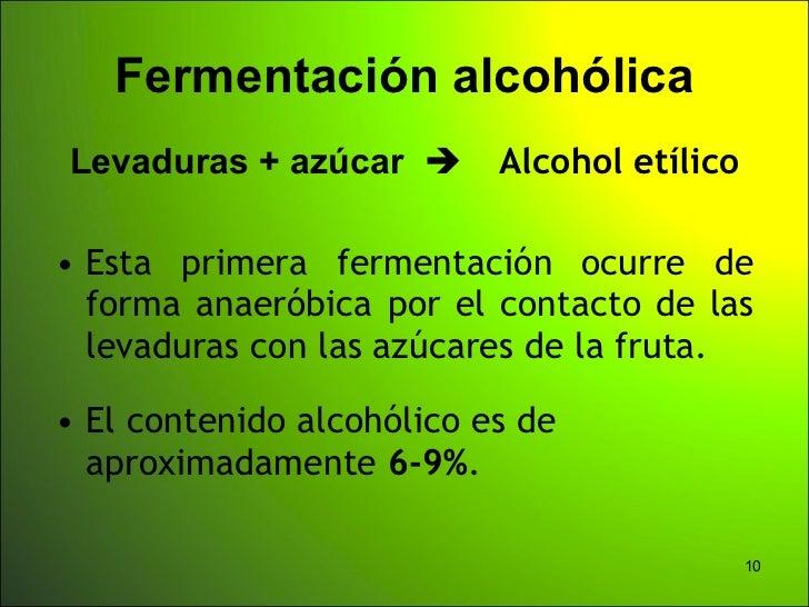 Fermentación alcohólicaLevaduras + azúcar        Alcohol etílico• Esta primera fermentación ocurre de  forma anaeróbica p...