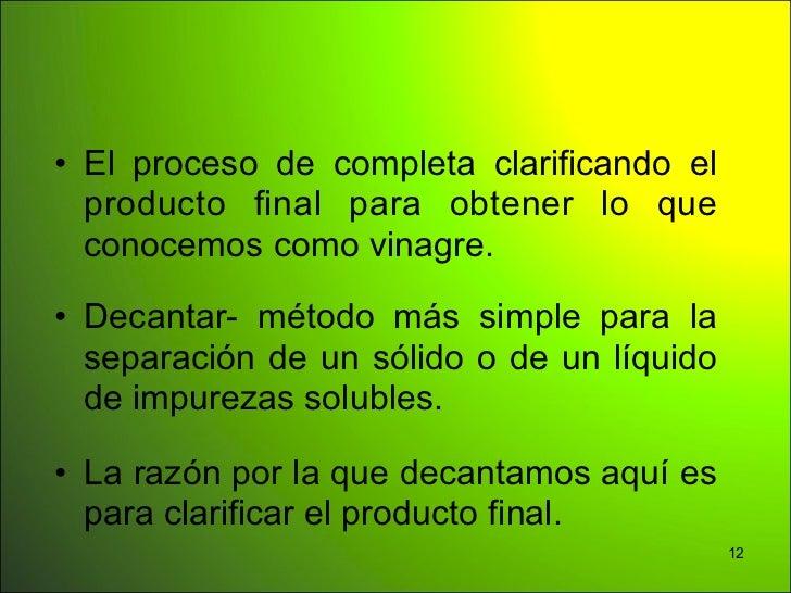 • El proceso de completa clarificando el  producto final para obtener lo que  conocemos como vinagre.• Decantar- método má...