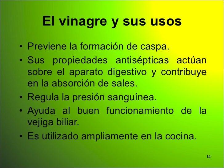 El vinagre y sus usos• Previene la formación de caspa.• Sus propiedades antisépticas actúan  sobre el aparato digestivo y ...