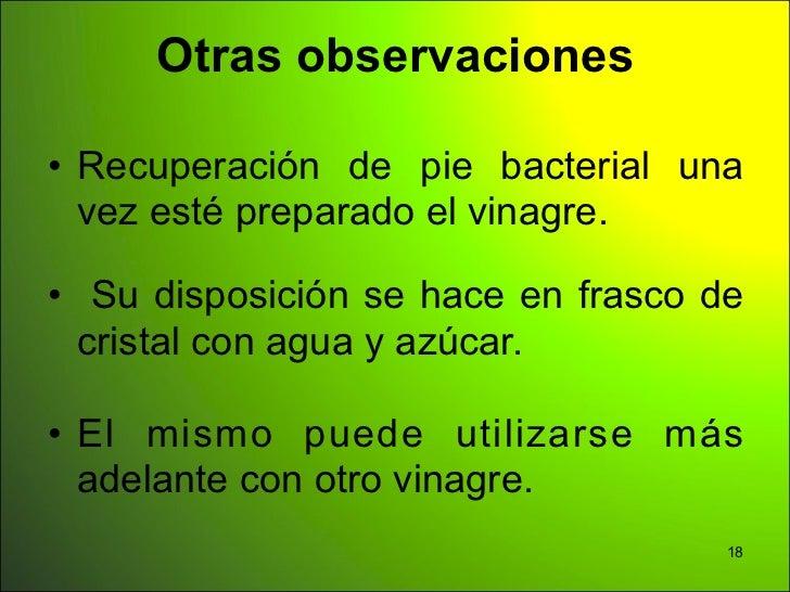 Otras observaciones• Recuperación de pie bacterial una  vez esté preparado el vinagre.• Su disposición se hace en frasco d...