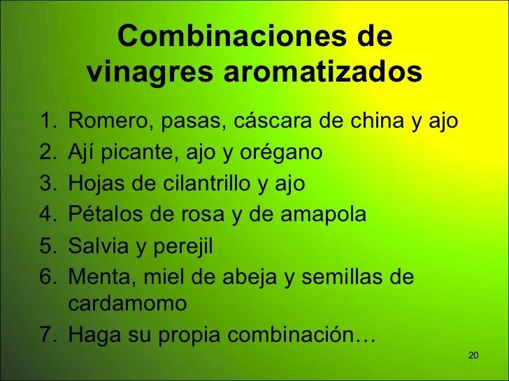 Combinaciones de     vinagres aromatizados1. Romero, pasas, cáscara de china y ajo2. Ají picante, ajo y orégano3. Hojas de...