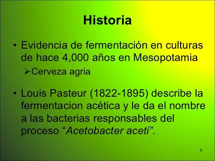Historia• Evidencia de fermentación en culturas  de hace 4,000 años en Mesopotamia  Cerveza agria• Louis Pasteur (1822-18...