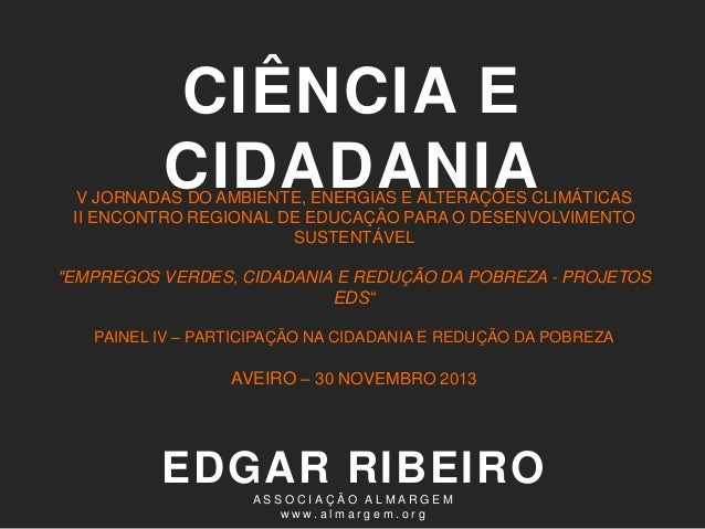 CIÊNCIA E CIDADANIA  V JORNADAS DO AMBIENTE, ENERGIAS E ALTERAÇÕES CLIMÁTICAS II ENCONTRO REGIONAL DE EDUCAÇÃO PARA O DESE...