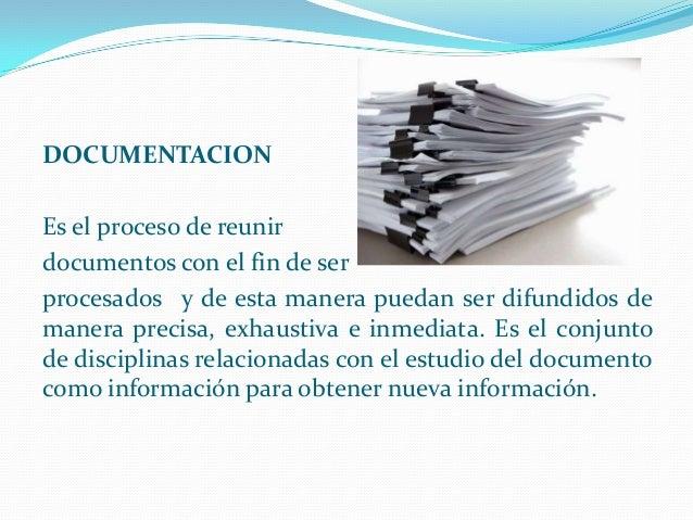 DOCUMENTACION Es el proceso de reunir documentos con el fin de ser procesados y de esta manera puedan ser difundidos de ma...