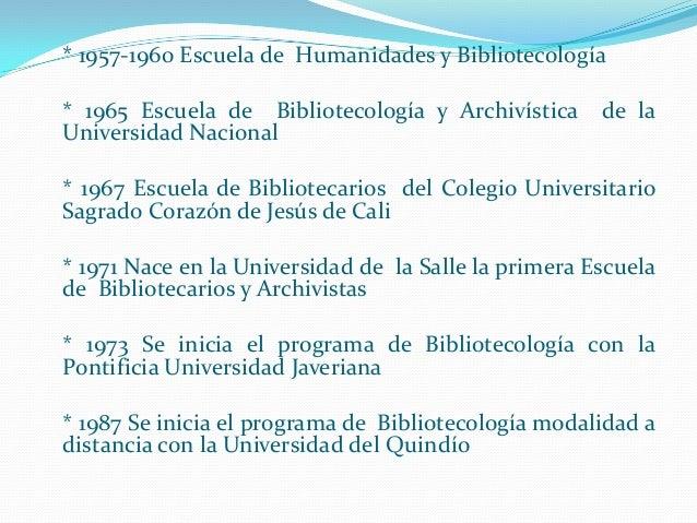 * 1957-1960 Escuela de Humanidades y Bibliotecología * 1965 Escuela de Bibliotecología y Archivística Universidad Nacional...