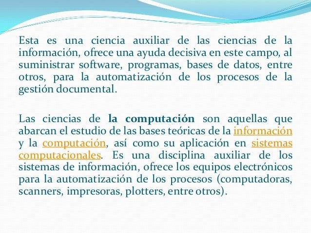 Esta es una ciencia auxiliar de las ciencias de la información, ofrece una ayuda decisiva en este campo, al suministrar so...