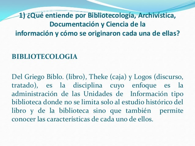 1) ¿Qué entiende por Bibliotecología, Archivística, Documentación y Ciencia de la información y cómo se originaron cada un...