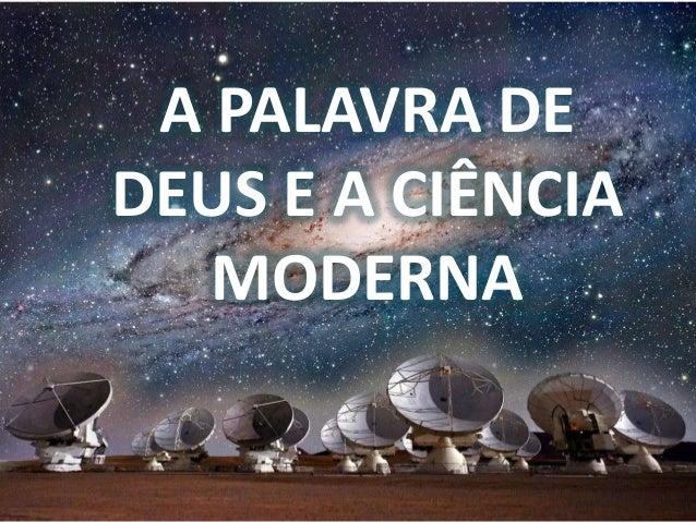 A PALAVRA DE DEUS E A CIÊNCIA MODERNA