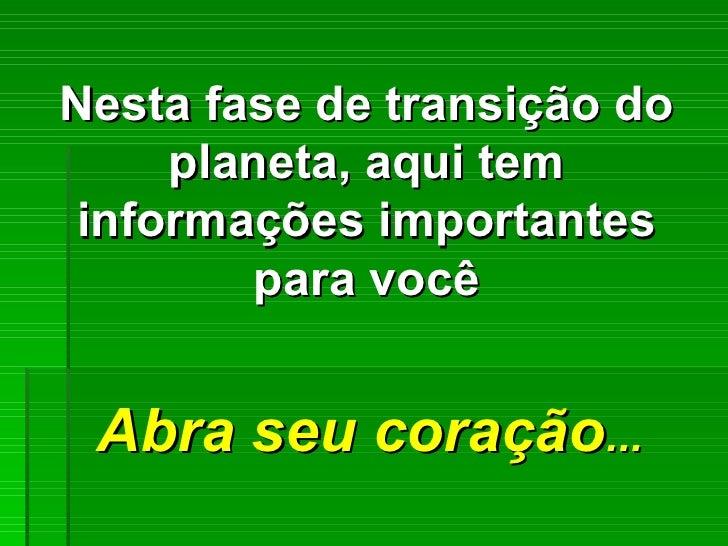 Nesta fase de transição do planeta, aqui tem informações importantes para você Abra seu coração ...